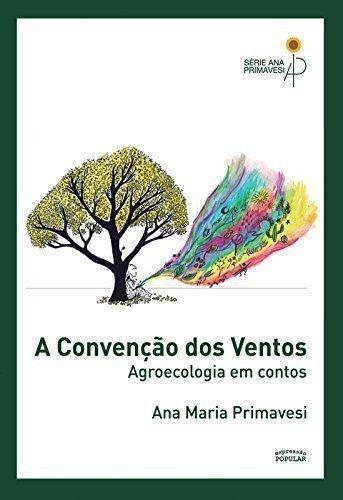 A Convenção dos Ventos. Agroecologia em Contos - Série Ana Maria Primavesi