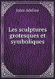 Les Sculptures Grotesques et Symboliques, Jules Adeline, 5518940955