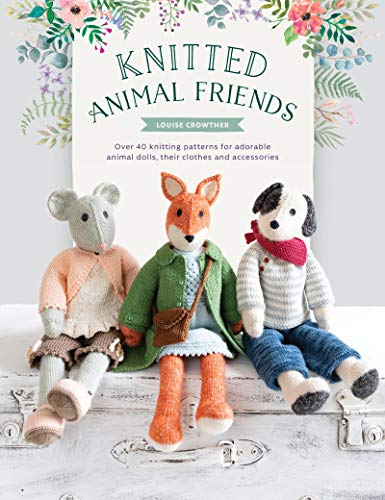 Knitted Animal Friends: Over 40 Knitting Patterns for Adorable Animal Dolls Their Clothes and Accessories