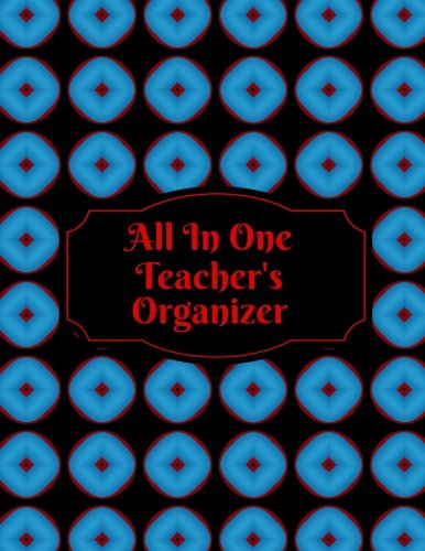 Download All In One Teacher's Organizer: Teachers Grading Book, Planner Notebook For Teachers, Keep Track, Monitor & Record Attendance, Lesson plan. Paperback (Teachers resources) (Volume 4) ebook