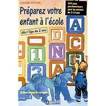 Preparez votre enfant à l'école: 500 jeux psychomoteurs pour les enfants de 2 à 6 ans