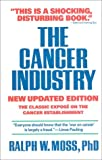 The Cancer Industry:  The Classic Expose on the Cancer Establishment, Updated Edition