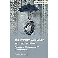 Die DSGVO verstehen und anwenden: Datenschutzkompetenz für Unternehmen