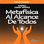 Metafisica Al Alcance De Todos [Metaphysics for Everyone] | Conny Mendez