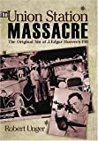 The Union Station Massacre: The Original Sin of J. Edgar Hoover's FBI 1St Edition by Robert Unger (2005) Paperback