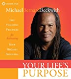 Your Life's Purpose: Life Visioning Practices for Activating Your Highest Potential