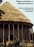 Paläste und Gehöfte im Grasland von Kamerun