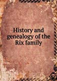 History and Genealogy of the Rix Family, Guy S. Rix, 5518624239