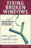 capa de Fixing Broken Windows: Restoring Order And Reducing Crime In Our Communities