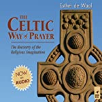 The Celtic Way of Prayer: The Recovery of the Religious Imagination | Esther de Waal