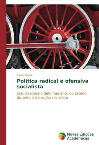 Política radical e ofensiva socialista: Estudo sobre o definhamento do Estado durante a transição socialista (Portuguese Edition)