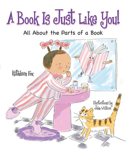 Read Online A Book Is Just Like You!: All About the Parts of a Book pdf epub