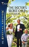 The Doctor's Secret Child, Kate Welsh, 0373247346