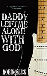 Daddy Left Me Alone With God by Robin Slick (2009-02-01)