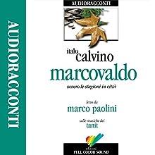 Marcovaldo. Ovvero le stagioni in città Audiobook by Italo Calvino Narrated by Marco Paolini