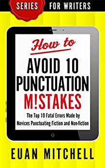 How to Avoid 10 Punctuation M!stakes: The Top 10 Fatal Errors Made by Novices Punctuating Fiction and Non-fiction (Series for Writers Book 2) (English Edition) por [Mitchell, Euan]