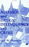 Alcohol and Drugs, Delinquency and Crime, Lyle W. Shannon, 0312214375