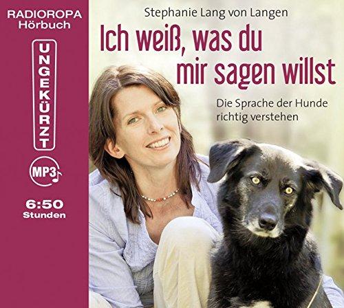 Ich weiß, was du mir sagen willst - Die Sprache der Hunde richtig verstehen (6:50 Stunden, ungekürzte Lesung auf 1 MP3-CD)