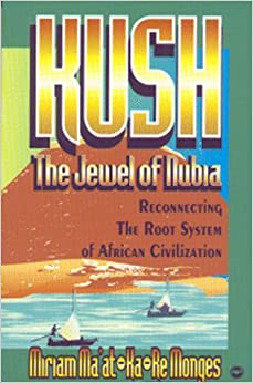 Kush - The Jewel of Nubia: Reconnecting the Root System of African Civilization