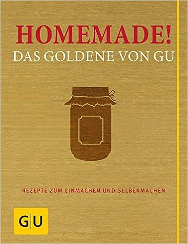 Homemade Das Goldene Von Gu Rezepte Zum Einmachen Und Selbermachen