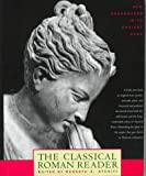 The Classical Roman Reader : New Encounters with Ancient Rome, Atchity, Kenneth J. and Atchity, Kenneth, 0805039503