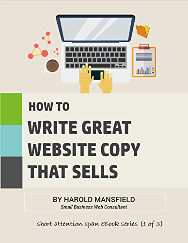 How To Write Great Website Copy That Sells (Short Attention Span eBooks for Small Business Owners Book 1)