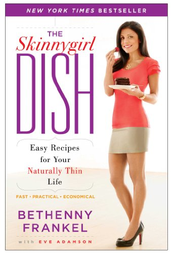 The Skinnygirl Dish  Easy Recipes For Your Naturally Thin Life