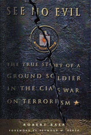 See No Evil  The True Story Of A Ground Soldier In The CIA's War On Terrorism