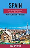 Spain: A Traveler s Guide to the Must See Cities in Spain! (Barcelona, Madrid, Valencia, San Sebastian, Bilbao, Santiago de Compostela, Toledo, Cordoba, Seville, Granada, Travel Spain)