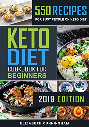 Keto Diet Cookbook For Beginners: 550 Recipes For Busy People on Keto Diet (Keto Recipes for Beginners 1) by Elizabeth Cunningham
