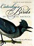 Catesby's Birds of Colonial America (Fred W. Morrison Series in Southern Studies), Alan Feduccia, Russell W. Peterson, 0807848166