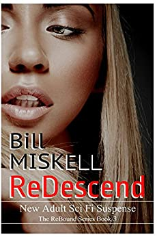 ReDescend: The Sequel to ReEmergence (The ReBound Series Book 3) by [Miskell, Bill]