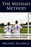 img - for The Messiah Method: The Seven Disciplines of the Winningest College Soccer Program in America book / textbook / text book