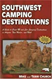 Southwest Camping Destinations: A Guide to Great RV and Car Camping Destinations in Arizona, New Mexico, and Utah (Camping Destinations series)