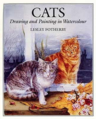 Cats: Drawing and Painting in Watercolour by Lesley Fotherby (1996-05-04)