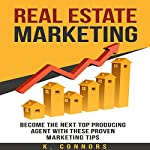 Real Estate Marketing: Become the Next Top Producing Agent with These Proven Marketing Tips | K. Connors