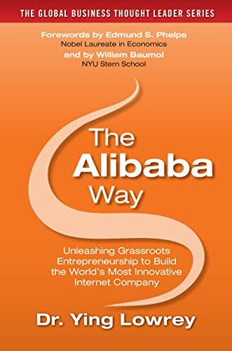 The Alibaba Way: Unleashing Grass-Roots Entrepreneurship to Build the World's Most Innovative Internet Company (The Global Business Thought Leader Series)