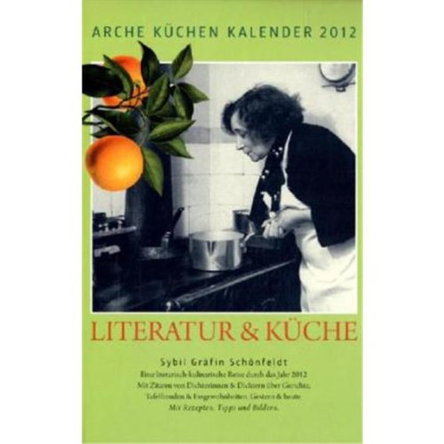 Arche Küchen Kalender 2012: Literatur und Küche