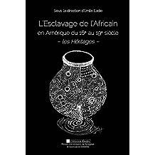 L'Esclavage de l'Africain en Amérique du 16e au 19e siècle: Les Héritages (Études) (French Edition)