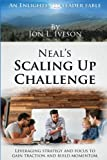 img - for Neal's Scaling Up Challenge: Leveraging Strategy and Focus to Gain Traction and Build Momentum book / textbook / text book