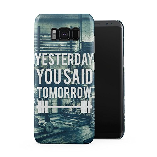 Iron Pump Gym Crossfit Fitness Working Out Motivation Yesterday You Said Tomorrow Plastic Phone Snap On Back Case Cover Shell Compatible with Samsung Galaxy S8 Plus
