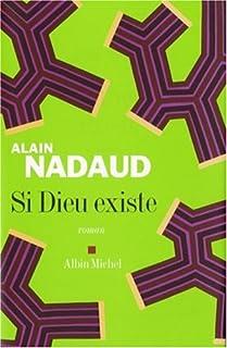 Si Dieu existe : roman, Nadaud, Alain