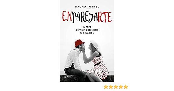 Amazon.com: Enparejarte: El arte de vivir con éxito tu relación (Spanish Edition) eBook: Nacho Tornel: Kindle Store