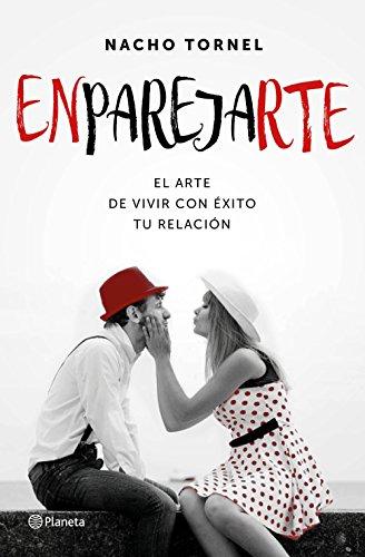 Enparejarte: El arte de vivir con éxito tu relación (Spanish Edition) by [