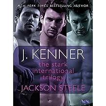 The Stark International Trilogy: Jackson Steele: Say My Name, On My Knees, Under My Skin