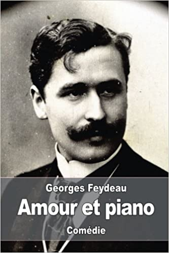 Amour et piano (French Edition): Georges Feydeau