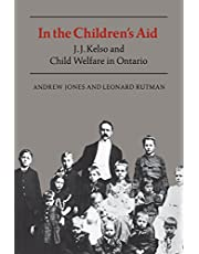 In the Children's Aid: J.J. Kelso and Child Welfare in Ontario (Heritage)