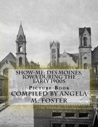 Show-Me: Des Moines, Iowa During The Early 1900s (Picture Book)
