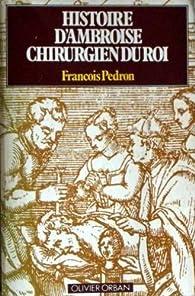 Histoire d'Ambroise, chirurgien du roi par François Pédron