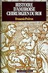 Histoire d'Ambroise, chirurgien du roi par Pédron